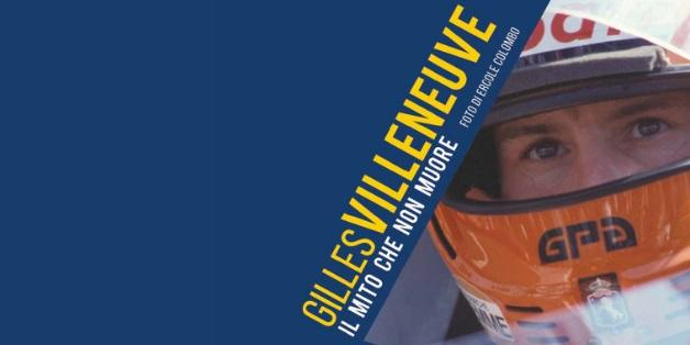 Gilles Villeneuve. Il mito che non muore