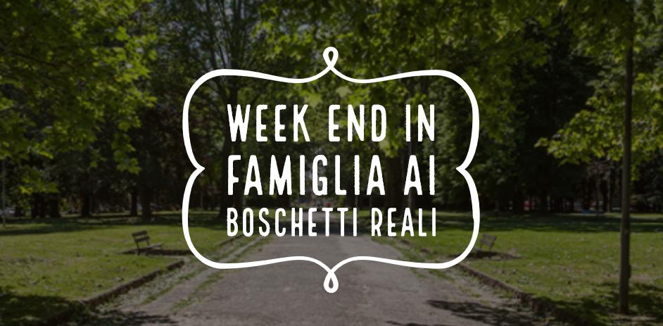 WEEK END IN FAMIGLIA AI BOSCHETTI REALI