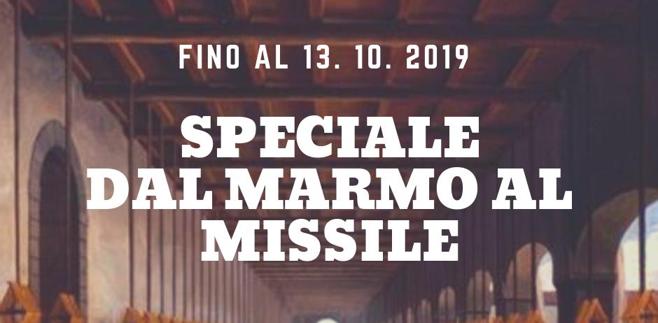SPECIALE DAL MARMO AL MISSILE. EVENTI IN MOSTRA